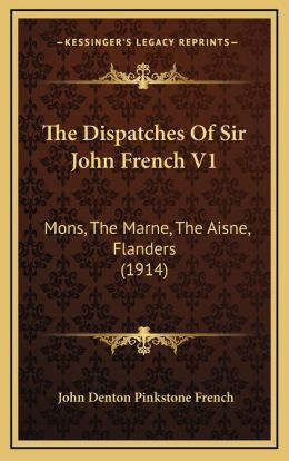The Dispatches Of Sir John French V1