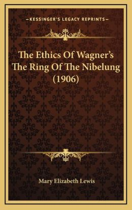 The Ethics Of Wagner's The Ring Of The Nibelung (1906)