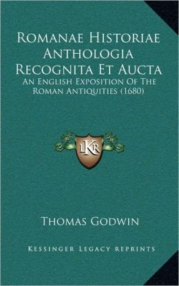 Romanae Historiae Anthologia Recognita Et Aucta: An English Exposition Of The Roman Antiquities (1680)