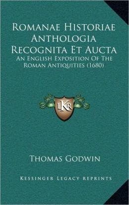 Romanae Historiae Anthologia Recognita Et Aucta: An English Exposition Of The Roman Antiquities (1680)