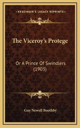 The Viceroy's Protege: Or A Prince Of Swindlers (1903)