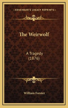 The Weirwolf: A Tragedy (1876)