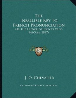 The Infallible Key To French Pronunciation