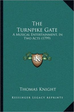The Turnpike Gate: A Musical Entertainment, In Two Acts (1799)