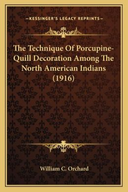 The Technique Of Porcupine-Quill Decoration Among The North American Indians (1916)