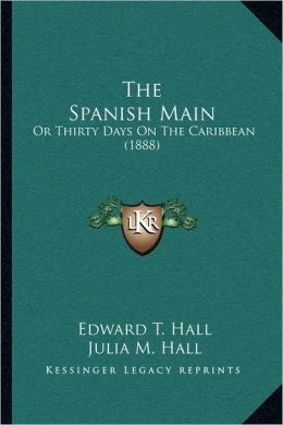 The Spanish Main: Or Thirty Days On The Caribbean (1888)