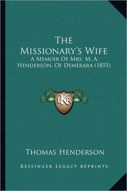 The Missionary's Wife: A Memoir Of Mrs. M. A. Henderson, Of Demerara (1855)