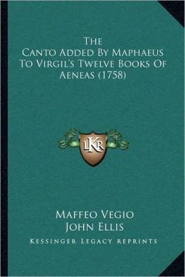 The Canto Added By Maphaeus To Virgil's Twelve Books Of Aeneas (1758)