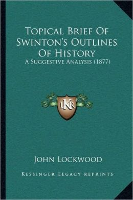 Topical Brief Of Swinton's Outlines Of History: A Suggestive Analysis (1877)