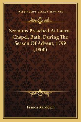 Sermons Preached At Laura-Chapel, Bath, During The Season Of Advent, 1799 (1800)