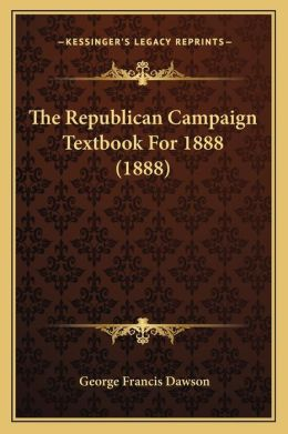 The Republican Campaign Textbook For 1888 (1888)