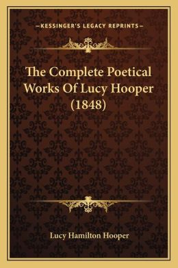 The Complete Poetical Works Of Lucy Hooper (1848)