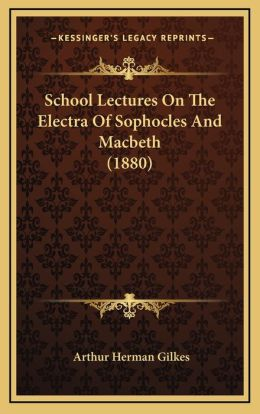 School Lectures On The Electra Of Sophocles And Macbeth (1880)