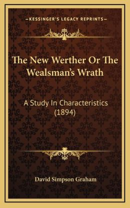 The New Werther Or The Wealsman's Wrath: A Study In Characteristics (1894)