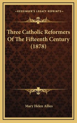 Three Catholic Reformers Of The Fifteenth Century (1878)
