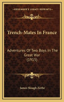 Trench-Mates In France: Adventures Of Two Boys In The Great War (1915)
