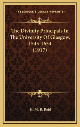 The Divinity Principals In The University Of Glasgow, 1545-1654 (1917)