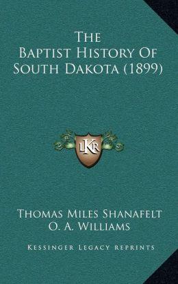 The Baptist History Of South Dakota (1899)