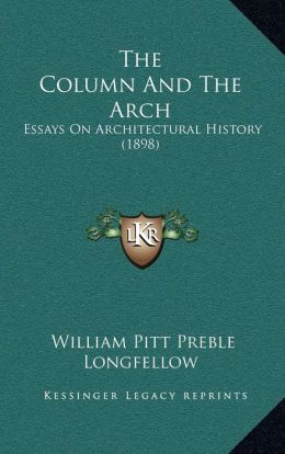 The Column And The Arch: Essays On Architectural History (1898)