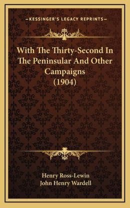 With The Thirty-Second In The Peninsular And Other Campaigns (1904)