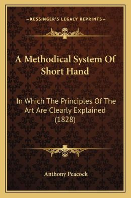 A Methodical System Of Short Hand: In Which The Principles Of The Art Are Clearly Explained (1828)