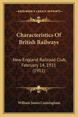 Characteristics Of British Railways: New England Railroad Club, February 14, 1911 (1911)