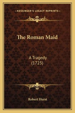 The Roman Maid: A Tragedy (1725)
