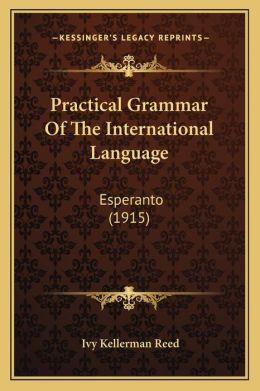 Practical Grammar Of The International Language: Esperanto (1915)