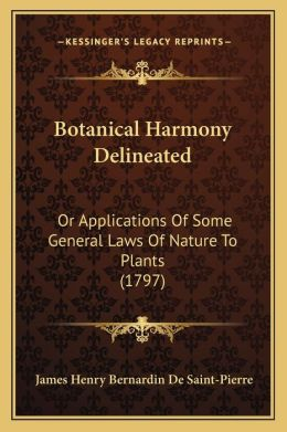 Botanical Harmony Delineated: Or Applications Of Some General Laws Of Nature To Plants (1797)