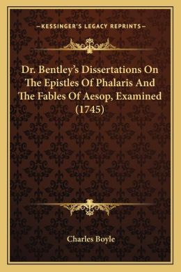 Dr. Bentley's Dissertations On The Epistles Of Phalaris And The Fables Of Aesop, Examined (1745)