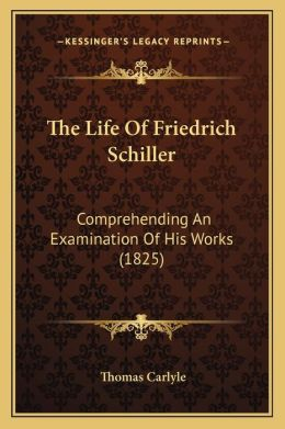 The Life Of Friedrich Schiller: Comprehending An Examination Of His Works (1825)