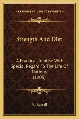 Strength And Diet: A Practical Treatise With Special Regard To The Life Of Nations (1905)