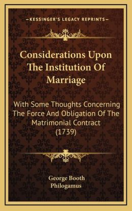 Considerations Upon The Institution Of Marriage: With Some Thoughts Concerning The Force And Obligation Of The Matrimonial Contract (1739)