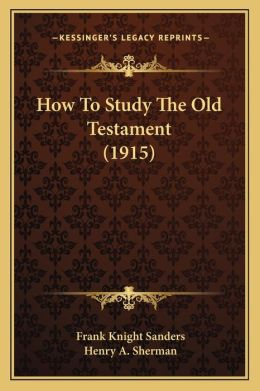 How To Study The Old Testament (1915)