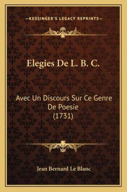 Elegies De L. B. C.: Avec Un Discours Sur Ce Genre De Poesie (1731)