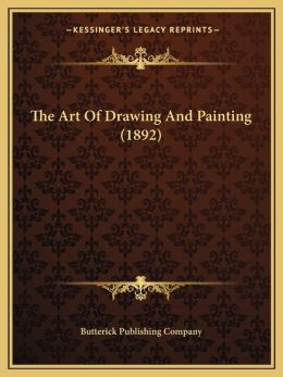 The Art Of Drawing And Painting (1892)