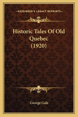 Historic Tales Of Old Quebec (1920)