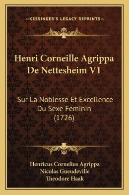 Henri Corneille Agrippa De Nettesheim V1: Sur La Noblesse Et Excellence Du Sexe Feminin (1726)