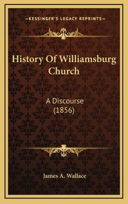 History of Williamsburg Church: A Discourse (1856) a Discourse (1856)