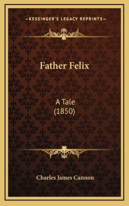 Father Felix: A Tale (1850) a Tale (1850)