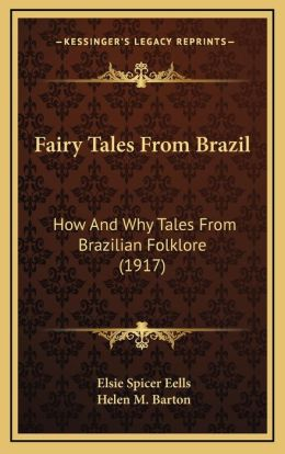 Fairy Tales from Brazil: How and Why Tales from Brazilian Folklore (1917)