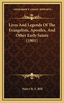 Lives And Legends Of The Evangelists, Apostles, And Other Early Saints (1901)