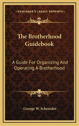 The Brotherhood Guidebook: A Guide For Organizing And Operating A Brotherhood