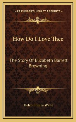 How Do I Love Thee: The Story Of Elizabeth Barrett Browning