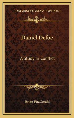 Daniel Defoe: A Study In Conflict