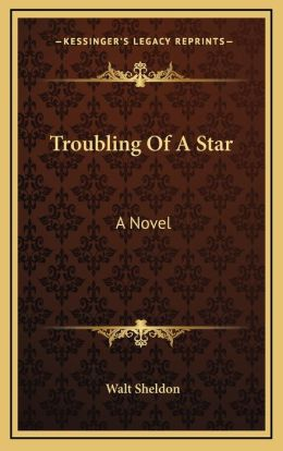 Troubling of a Star: A Novel a Novel