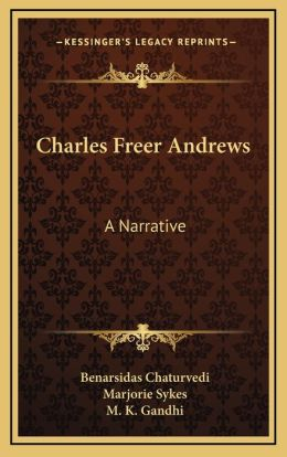 Charles Freer Andrews: A Narrative a Narrative