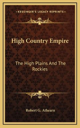 High Country Empire: The High Plains and the Rockies