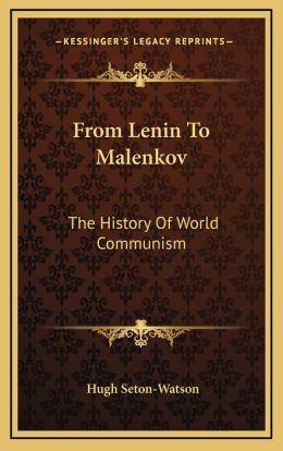 From Lenin To Malenkov: The History Of World Communism