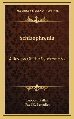 Schizophrenia: A Review Of The Syndrome V2